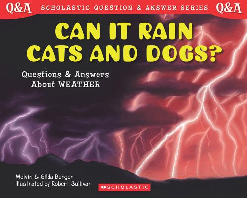 Can It Rain Cats and Dogs By Berger, Melvin/ Berger, Gilda/ Sullivan, Robert (ILT)