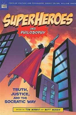 Superheroes And Philosophy By Morris, Thomas V. (EDT)/ Morris, Matt (EDT)/ Irwin, William (EDT)